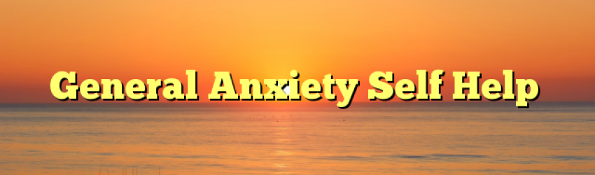 General Anxiety Self Help