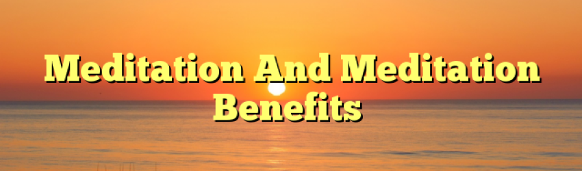 Meditation And Meditation Benefits