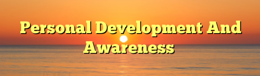Personal Development And Awareness