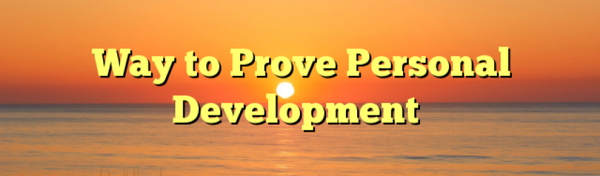 Way to Prove Personal Development