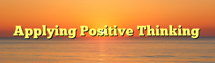 Applying Positive Thinking