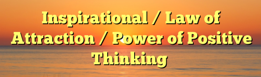 Inspirational / Law of Attraction / Power of Positive Thinking