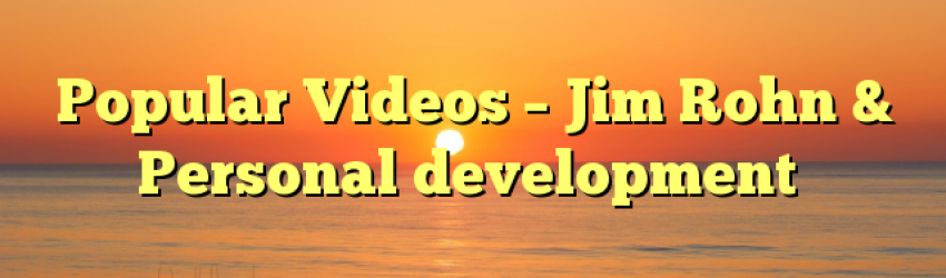 Popular Videos – Jim Rohn & Personal development