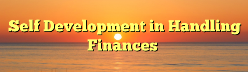 Self Development in Handling Finances