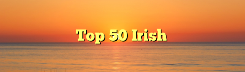 Top 50 Irish
